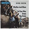 King Bees Rhythm And Blues / On Your Way Down The Drain